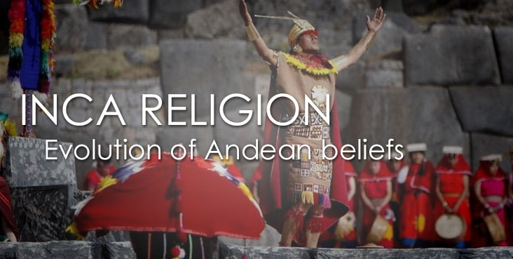 INCA RELIGION, their millenary gods were result of many civilizations