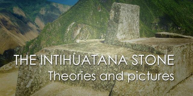 The INTIHUATANA STONE in MACHU PICCHU: amazing Inca technological attraction