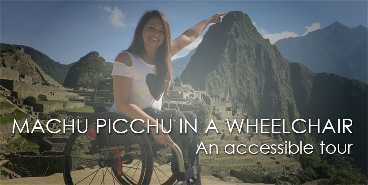 Machu Picchu in Wheelchair – Tours in the Inca Citadel